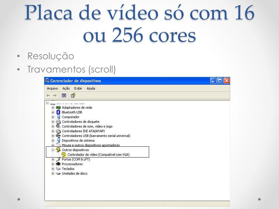 Placa de vídeo só com 16 ou 256 cores Resolução Travamentos (scroll)