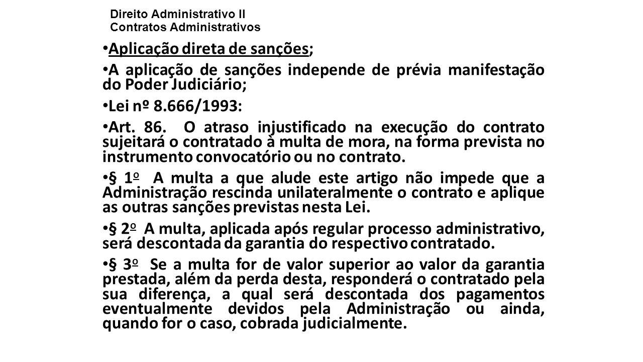 Direito Administrativo II Contratos Administrativos Aplicação direta de sanções; A aplicação de sanções independe de prévia manifestação do Poder Judi