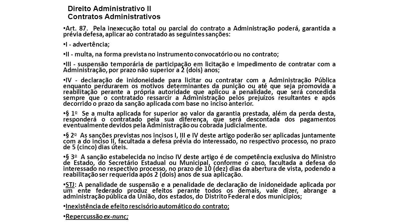 Direito Administrativo II Contratos Administrativos Art. 87. Pela inexecução total ou parcial do contrato a Administração poderá, garantida a prévia d