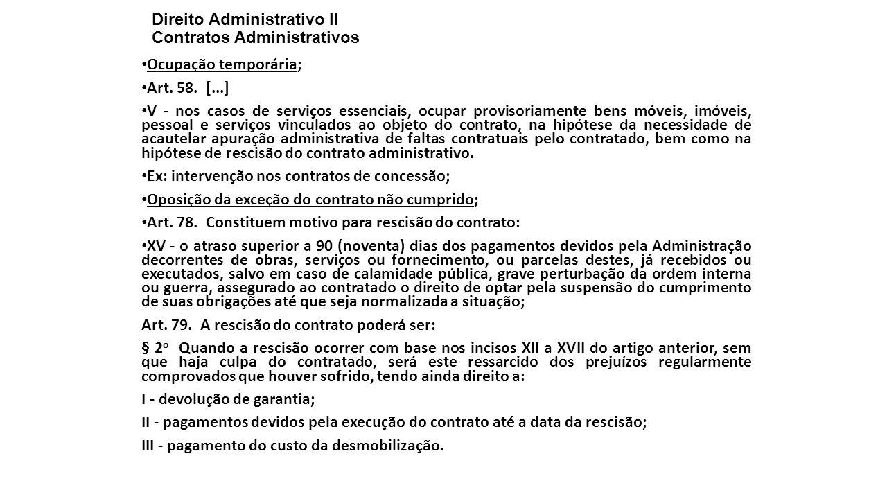 Direito Administrativo II Contratos Administrativos Ocupação temporária; Art. 58. [...] V - nos casos de serviços essenciais, ocupar provisoriamente b
