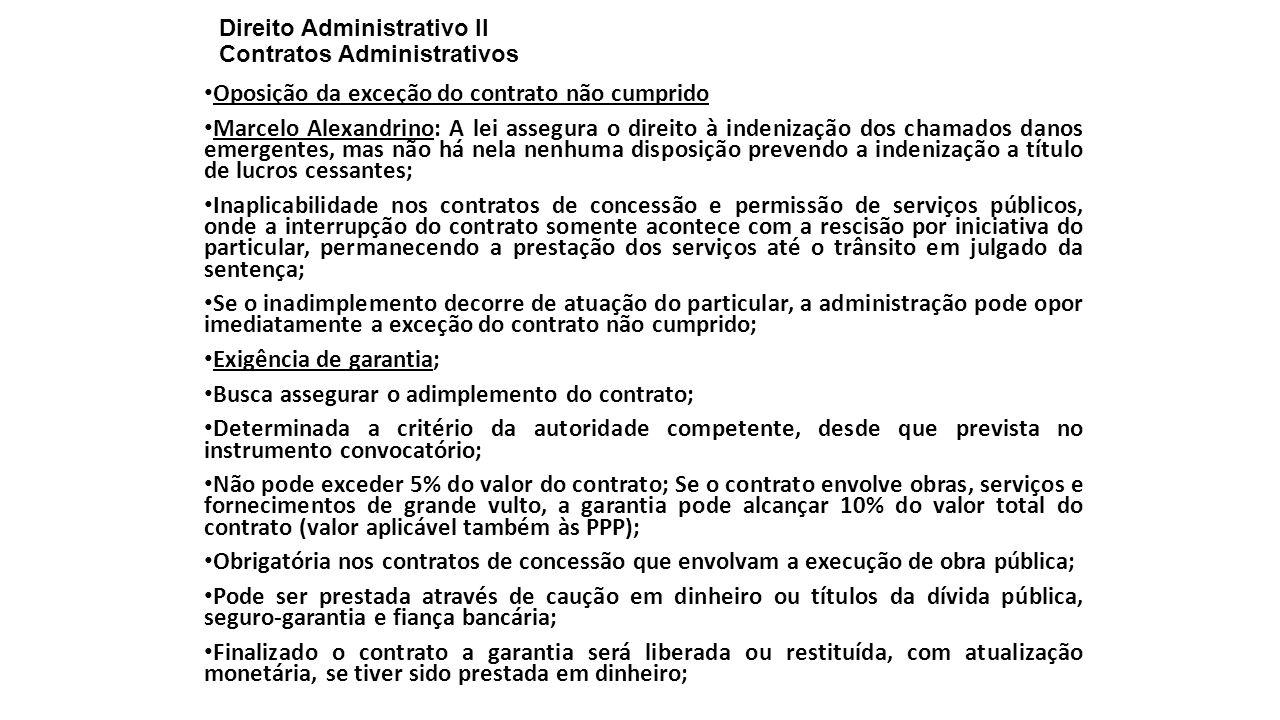 Direito Administrativo II Contratos Administrativos Oposição da exceção do contrato não cumprido Marcelo Alexandrino: A lei assegura o direito à inden