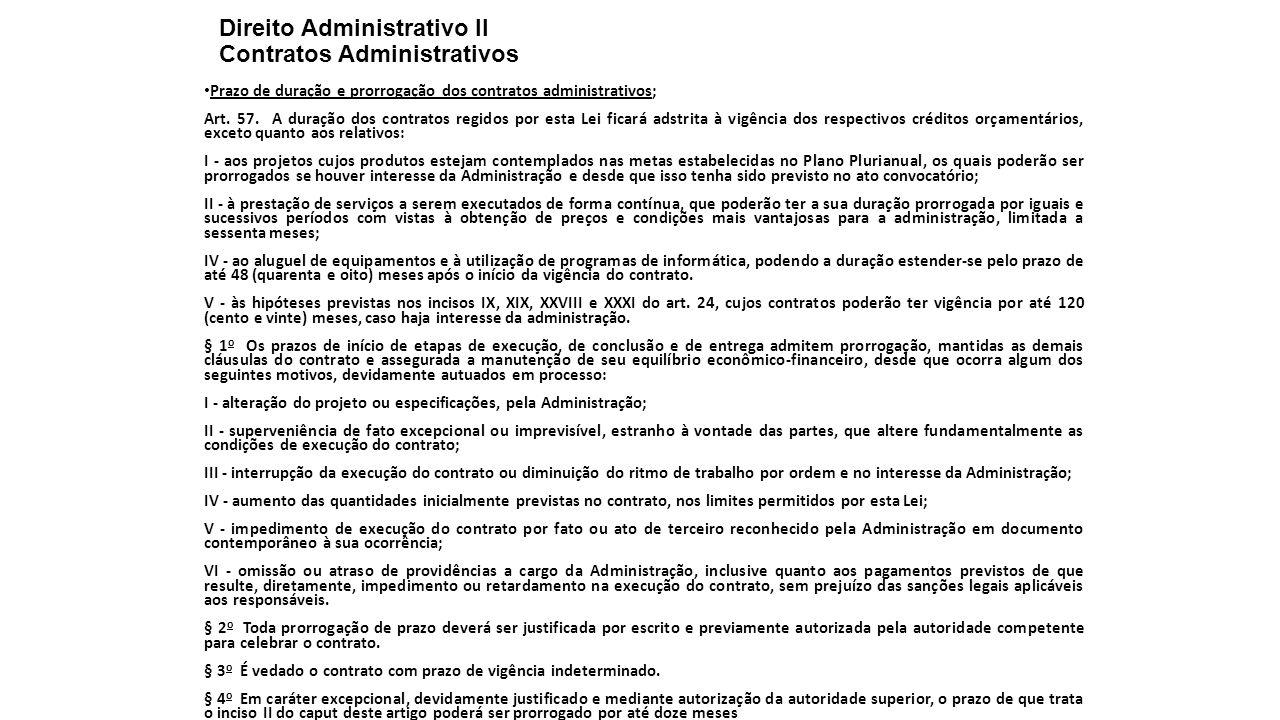 Direito Administrativo II Contratos Administrativos Prazo de duração e prorrogação dos contratos administrativos; Art. 57. A duração dos contratos reg