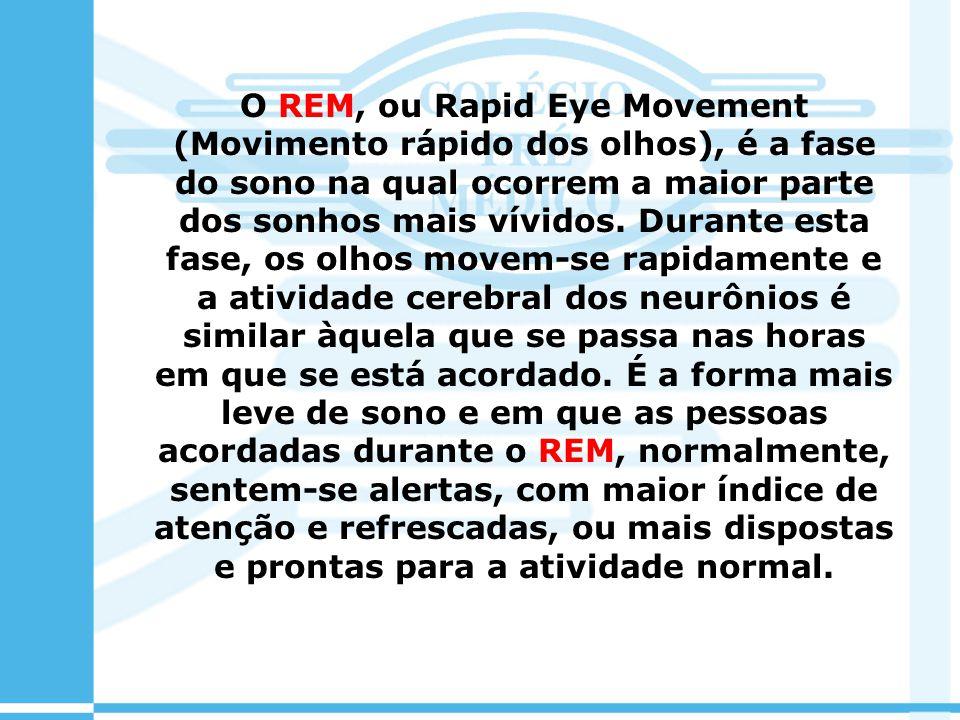 O REM, ou Rapid Eye Movement (Movimento rápido dos olhos), é a fase do sono na qual ocorrem a maior parte dos sonhos mais vívidos. Durante esta fase,