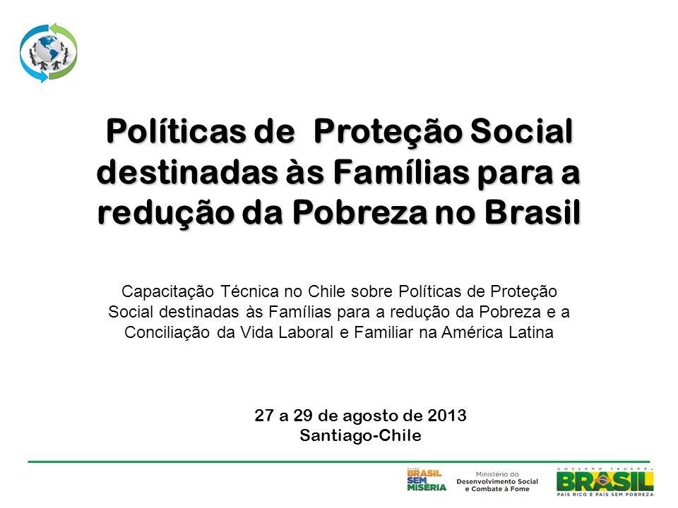 Políticas de Proteção Social destinadas às Famílias para a redução da Pobreza no Brasil Capacitação Técnica no Chile sobre Políticas de Proteção Socia