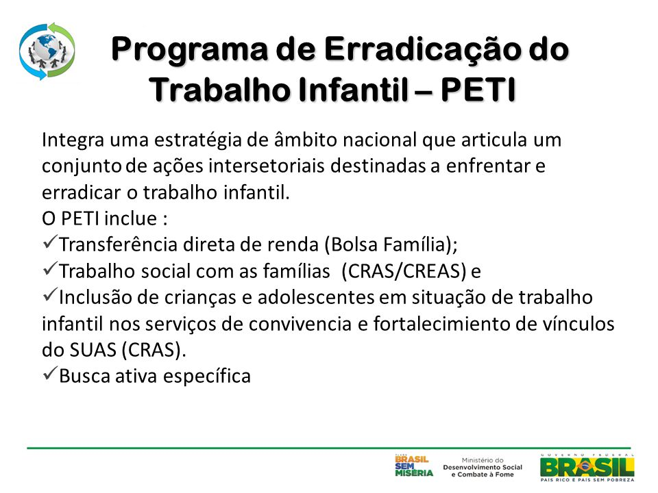 Programa de Erradicação do Trabalho Infantil – PETI Integra uma estratégia de âmbito nacional que articula um conjunto de ações intersetoriais destina
