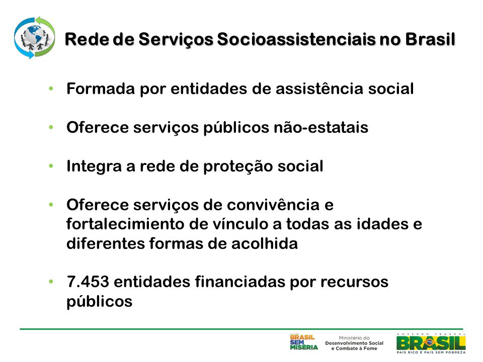 Formada por entidades de assistência social Oferece serviços públicos não-estatais Integra a rede de proteção social Oferece serviços de convivência e