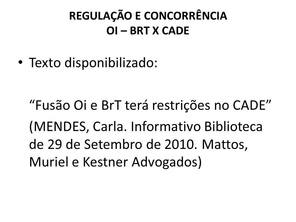 """REGULAÇÃO E CONCORRÊNCIA OI – BRT X CADE Texto disponibilizado: """"Fusão Oi e BrT terá restrições no CADE"""" (MENDES, Carla. Informativo Biblioteca de 29"""