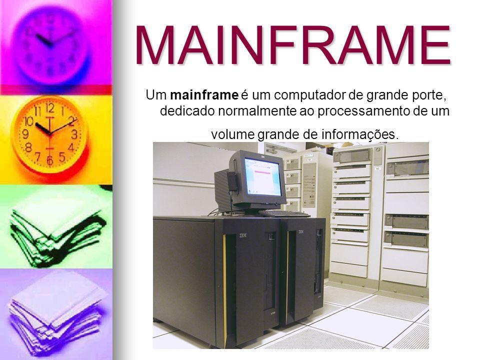MAINFRAME Um mainframe é um computador de grande porte, dedicado normalmente ao processamento de um volume grande de informações.