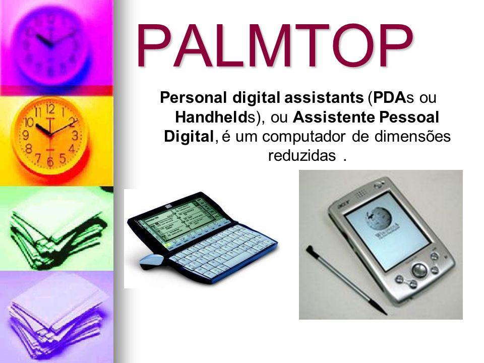 PALMTOP Personal digital assistants (PDAs ou Handhelds), ou Assistente Pessoal Digital, é um computador de dimensões reduzidas.