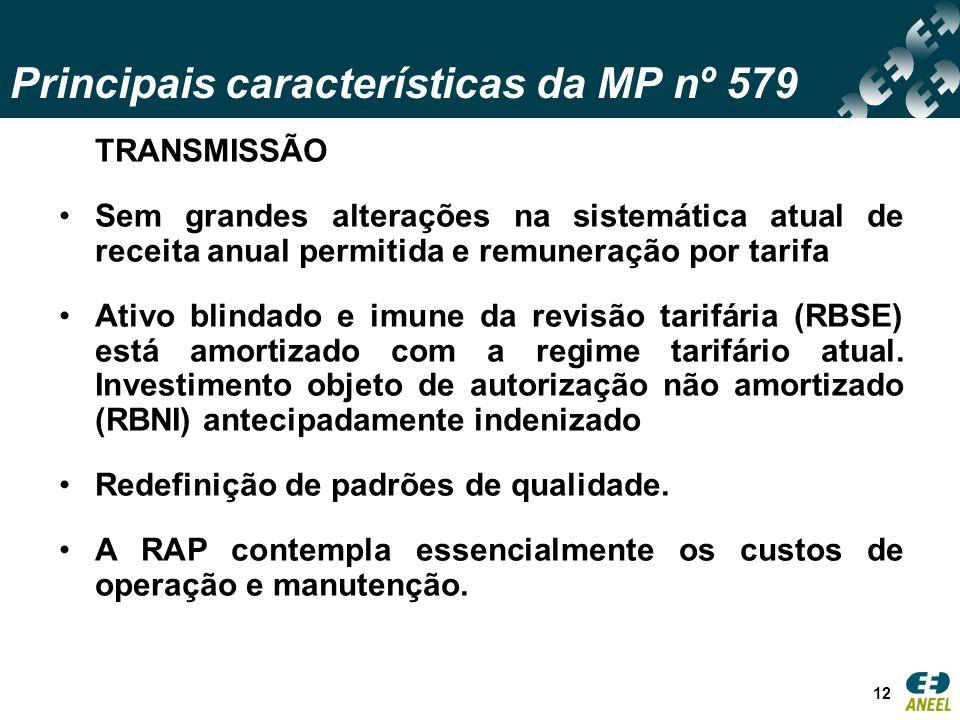 Principais características da MP nº 579 12 TRANSMISSÃO Sem grandes alterações na sistemática atual de receita anual permitida e remuneração por tarifa Ativo blindado e imune da revisão tarifária (RBSE) está amortizado com a regime tarifário atual.