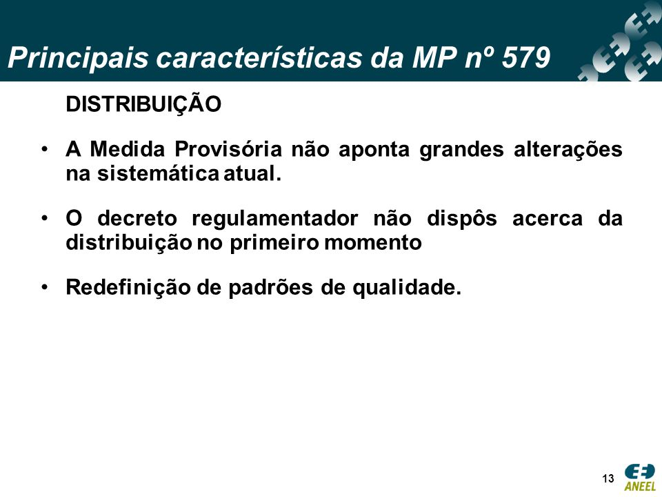 Principais características da MP nº 579 13 DISTRIBUIÇÃO A Medida Provisória não aponta grandes alterações na sistemática atual.