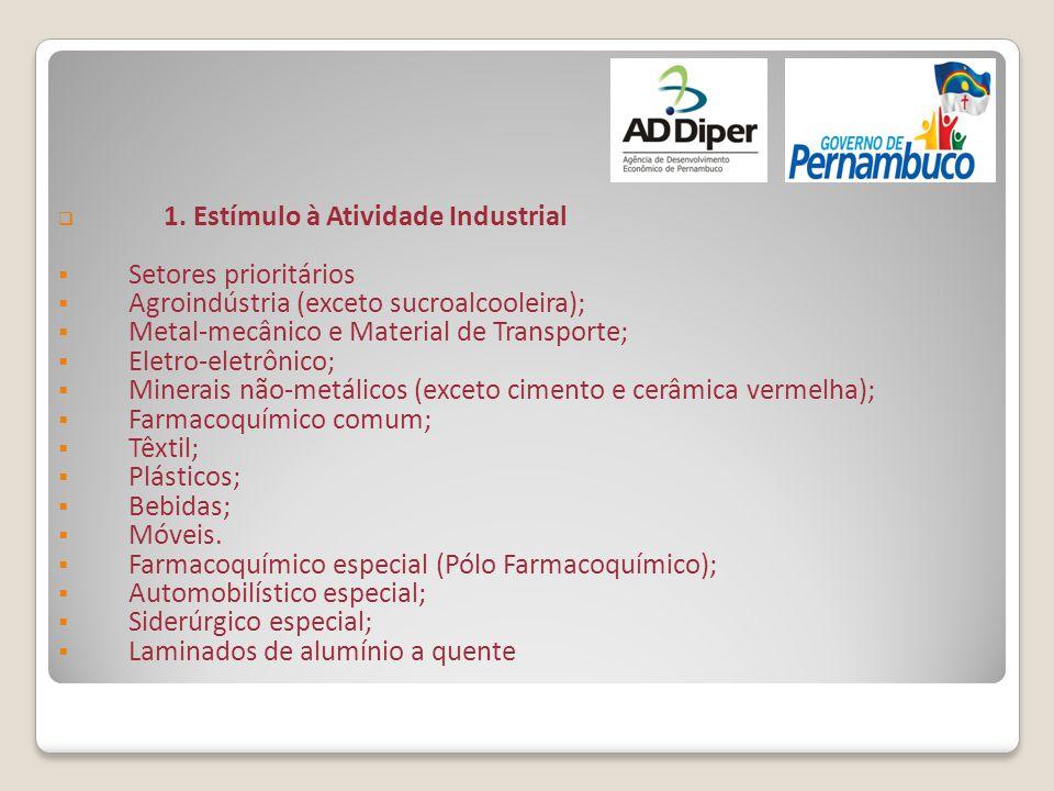  1. Estímulo à Atividade Industrial  Setores prioritários  Agroindústria (exceto sucroalcooleira);  Metal-mecânico e Material de Transporte;  Ele