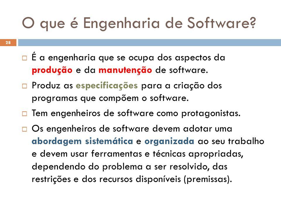 O que é Engenharia de Software?  É a engenharia que se ocupa dos aspectos da produção e da manutenção de software.  Produz as especificações para a