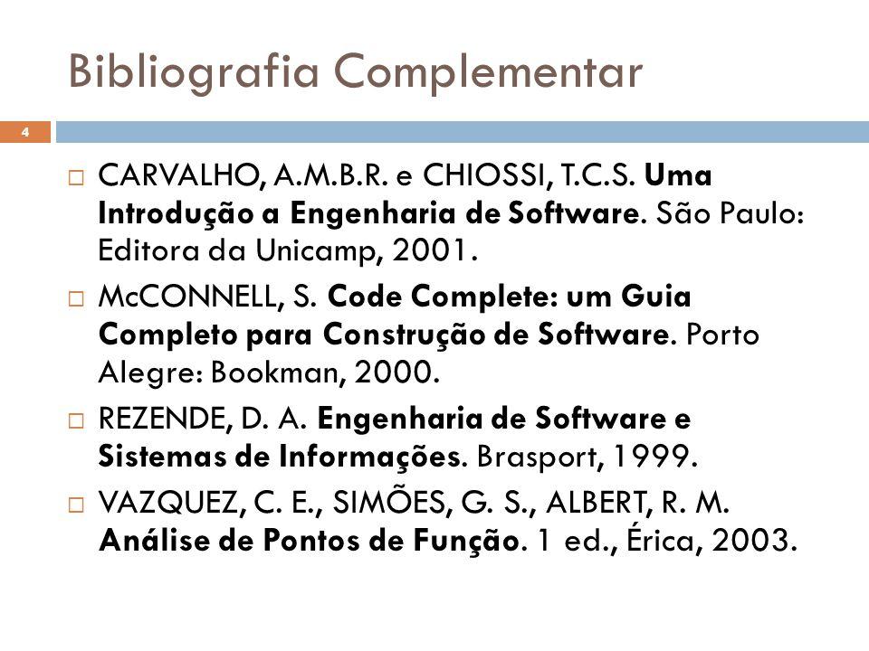 Bibliografia Complementar  CARVALHO, A.M.B.R. e CHIOSSI, T.C.S. Uma Introdução a Engenharia de Software. São Paulo: Editora da Unicamp, 2001.  McCON