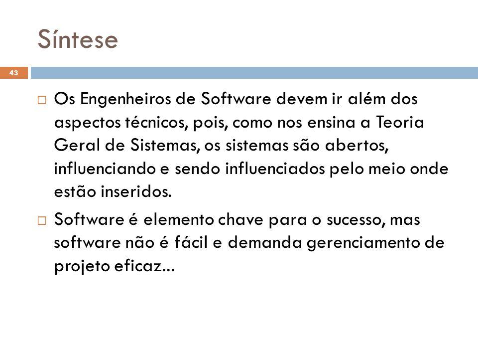 Síntese  Os Engenheiros de Software devem ir além dos aspectos técnicos, pois, como nos ensina a Teoria Geral de Sistemas, os sistemas são abertos, i