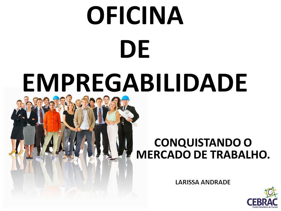 OFICINA DE EMPREGABILIDADE CONQUISTANDO O MERCADO DE TRABALHO. LARISSA ANDRADE