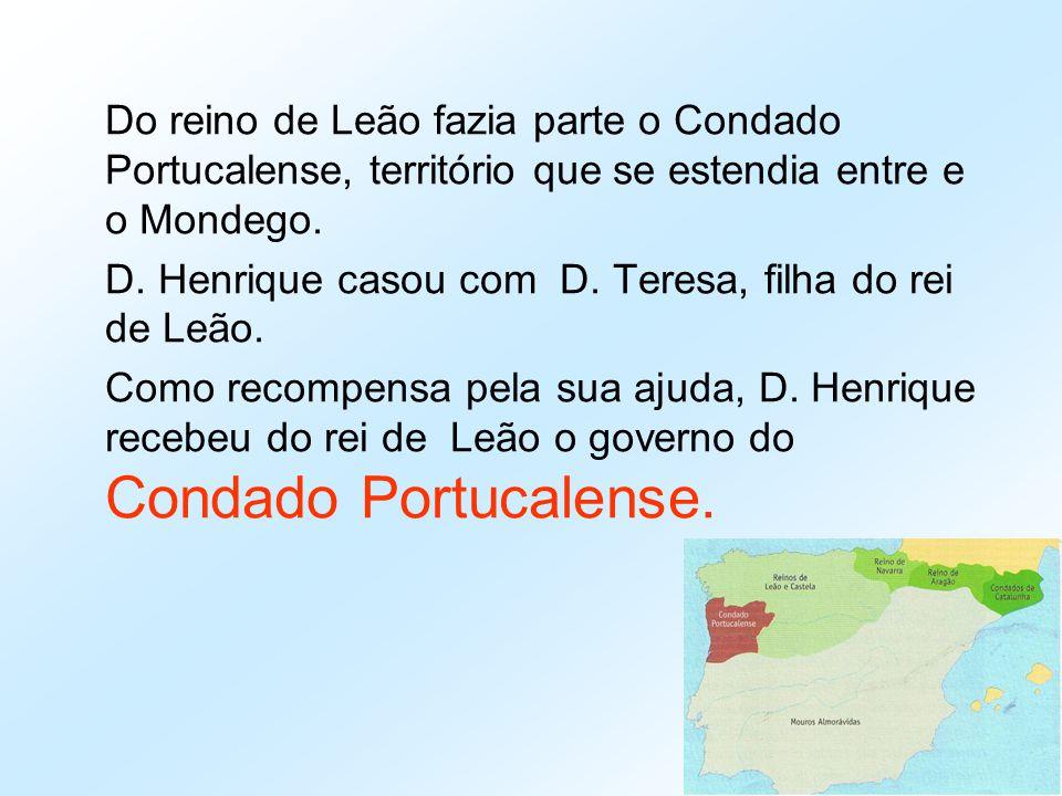 Do reino de Leão fazia parte o Condado Portucalense, território que se estendia entre e o Mondego. D. Henrique casou com D. Teresa, filha do rei de Le