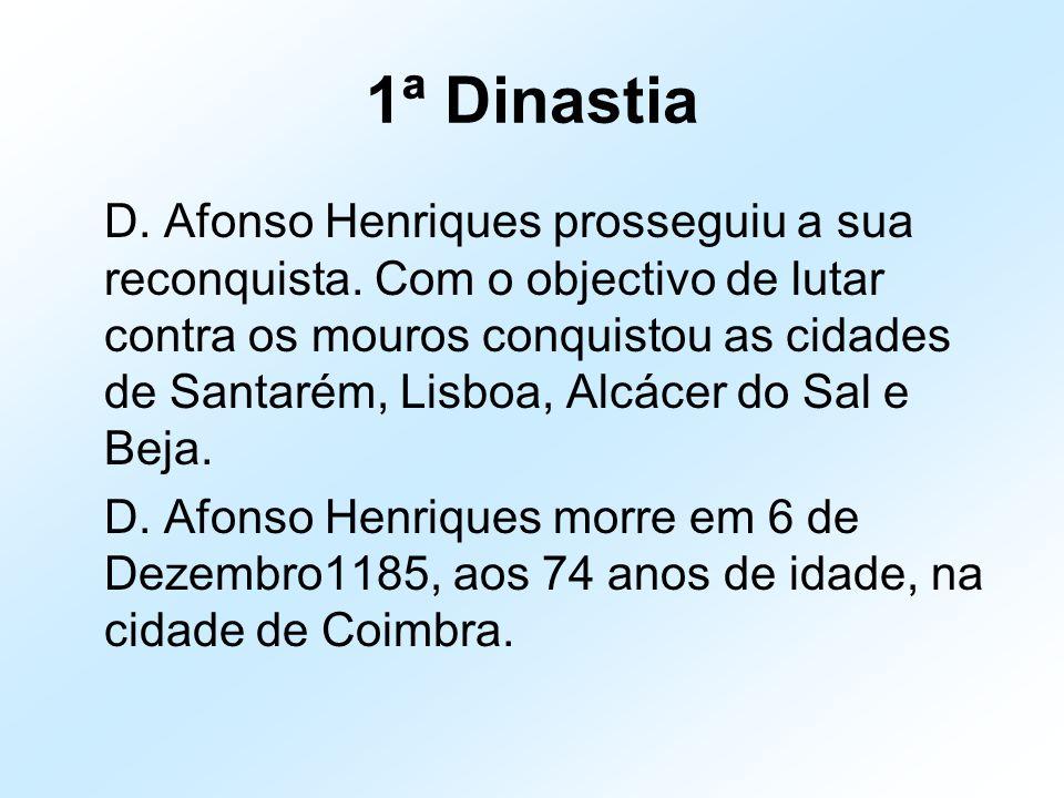 1ª Dinastia D. Afonso Henriques prosseguiu a sua reconquista. Com o objectivo de lutar contra os mouros conquistou as cidades de Santarém, Lisboa, Alc