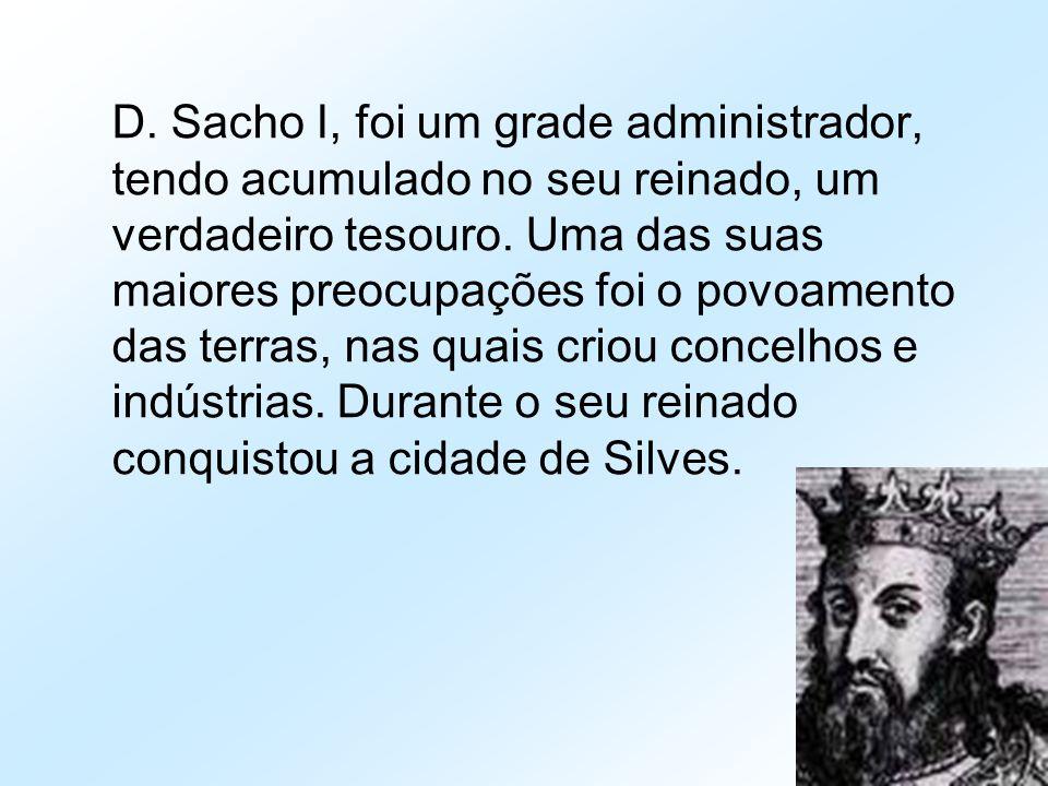 D. Sacho I, foi um grade administrador, tendo acumulado no seu reinado, um verdadeiro tesouro. Uma das suas maiores preocupações foi o povoamento das