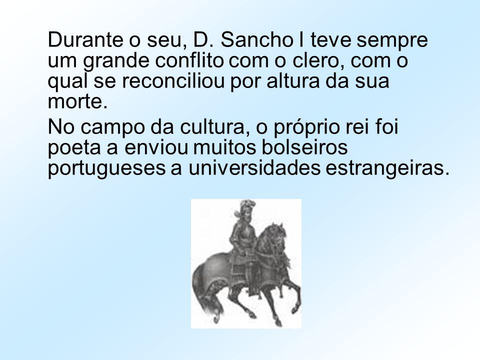 Durante o seu, D. Sancho I teve sempre um grande conflito com o clero, com o qual se reconciliou por altura da sua morte. No campo da cultura, o própr