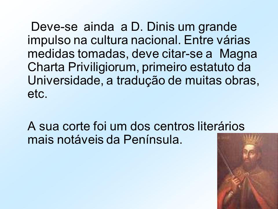 Deve-se ainda a D. Dinis um grande impulso na cultura nacional. Entre várias medidas tomadas, deve citar-se a Magna Charta Priviligiorum, primeiro est