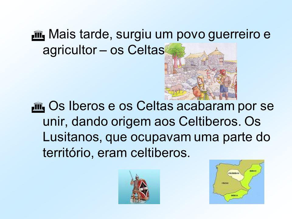  Mais tarde, surgiu um povo guerreiro e agricultor – os Celtas.  Os Iberos e os Celtas acabaram por se unir, dando origem aos Celtiberos. Os Lusitan