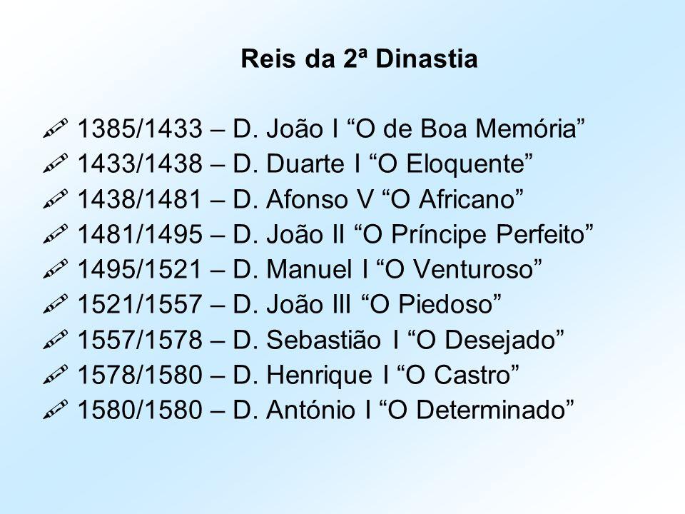 """Reis da 2ª Dinastia  1385/1433 – D. João I """"O de Boa Memória""""  1433/1438 – D. Duarte I """"O Eloquente""""  1438/1481 – D. Afonso V """"O Africano""""  1481/1"""