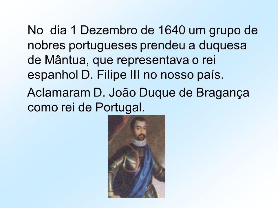 No dia 1 Dezembro de 1640 um grupo de nobres portugueses prendeu a duquesa de Mântua, que representava o rei espanhol D. Filipe III no nosso país. Acl