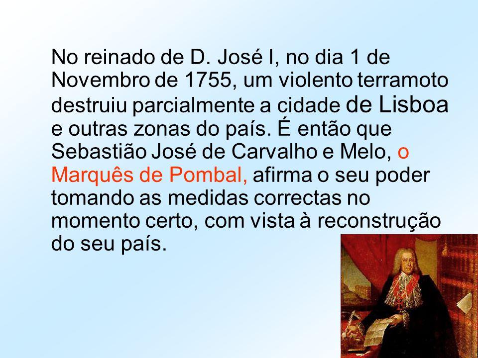 No reinado de D. José I, no dia 1 de Novembro de 1755, um violento terramoto destruiu parcialmente a cidade de Lisboa e outras zonas do país. É então