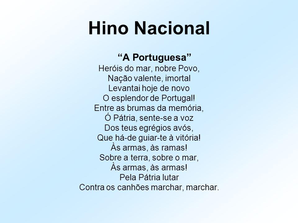 """Hino Nacional """"A Portuguesa"""" Heróis do mar, nobre Povo, Nação valente, imortal Levantai hoje de novo O esplendor de Portugal! Entre as brumas da memór"""