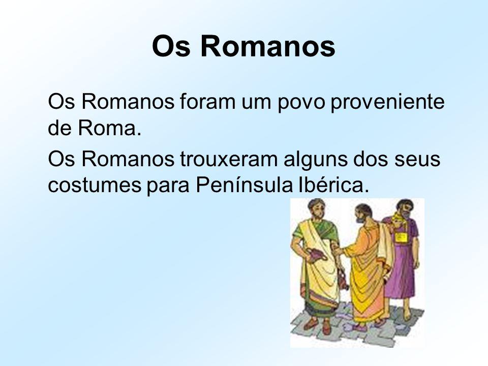 Os Romanos Os Romanos foram um povo proveniente de Roma. Os Romanos trouxeram alguns dos seus costumes para Península Ibérica.