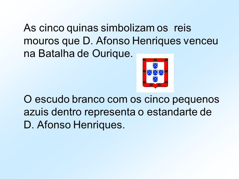 As cinco quinas simbolizam os reis mouros que D. Afonso Henriques venceu na Batalha de Ourique. O escudo branco com os cinco pequenos azuis dentro rep