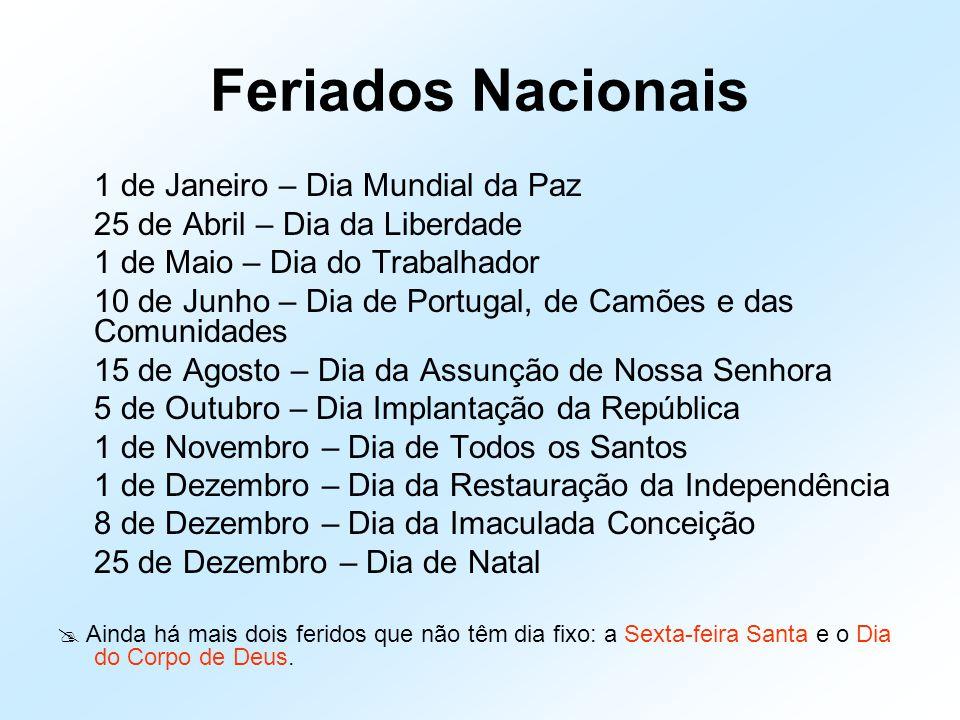 Feriados Nacionais 1 de Janeiro – Dia Mundial da Paz 25 de Abril – Dia da Liberdade 1 de Maio – Dia do Trabalhador 10 de Junho – Dia de Portugal, de C