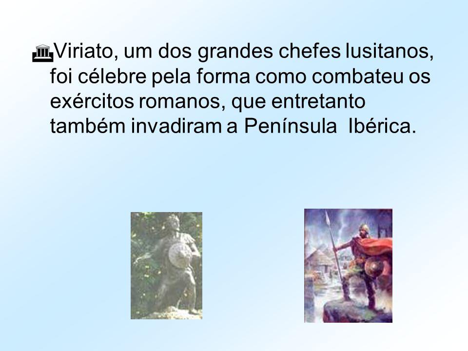  Viriato, um dos grandes chefes lusitanos, foi célebre pela forma como combateu os exércitos romanos, que entretanto também invadiram a Península Ibé