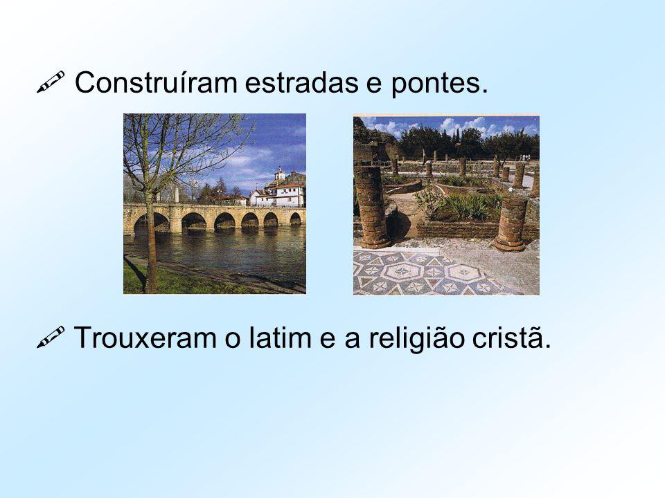  Construíram estradas e pontes.  Trouxeram o latim e a religião cristã.