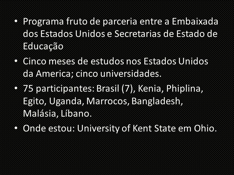 Programa fruto de parceria entre a Embaixada dos Estados Unidos e Secretarias de Estado de Educação Cinco meses de estudos nos Estados Unidos da America; cinco universidades.