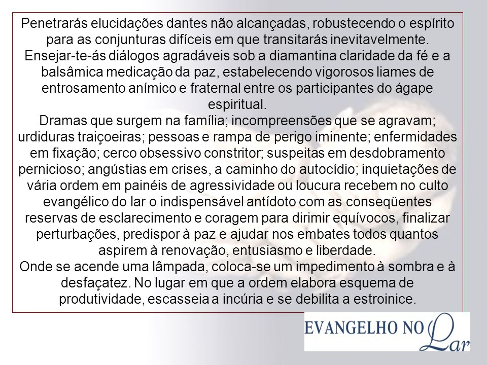 Estudo Evangélico no Lar Na expressiva república do lar, onde se produzem as experiências de sublimação, estabelece o estatuto do Evangelho de Jesus c