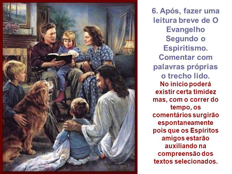 6.Após, fazer uma leitura breve de O Evangelho Segundo o Espiritismo.
