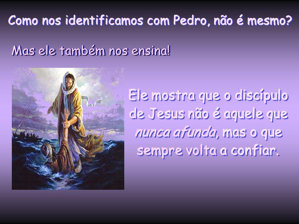 Mesmo assim, Pedro tem medo... Na pergunta que faz a Pedro, o Senhor está ensinando que não basta ter confiança quando tudo está tranqüilo. Mas manter
