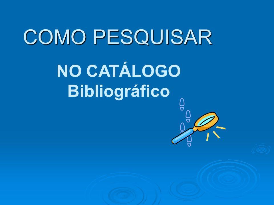 COMO PESQUISAR NO CATÁLOGO Bibliográfico