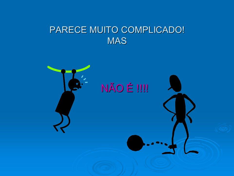 PARECE MUITO COMPLICADO! MAS NÃO É !!!!