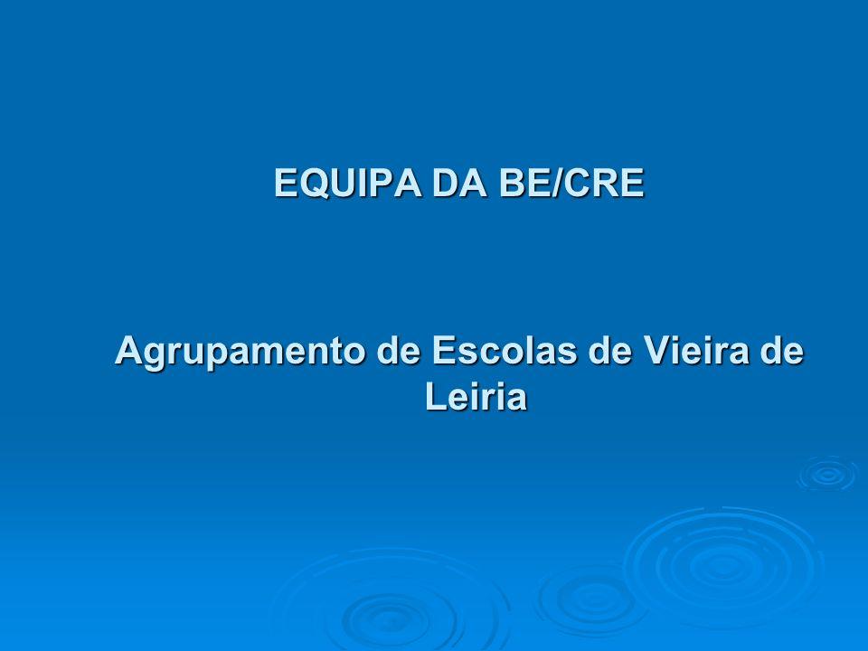 EQUIPA DA BE/CRE Agrupamento de Escolas de Vieira de Leiria