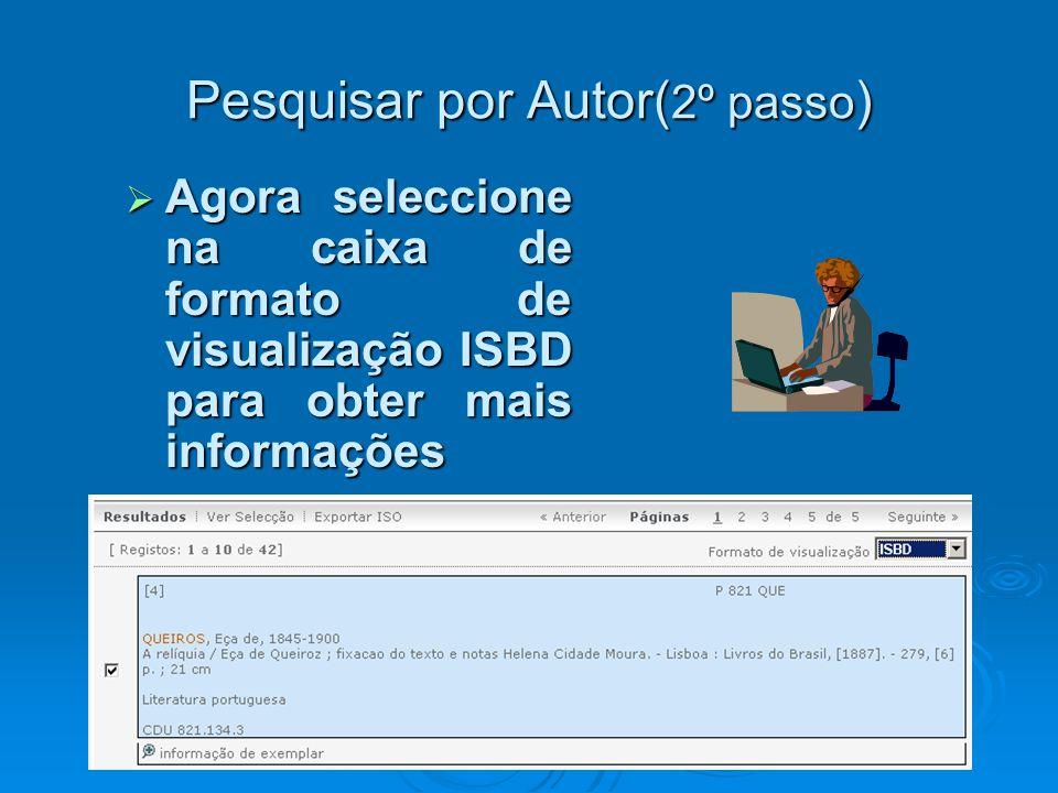 Pesquisar por Autor( 2º passo )  Agora seleccione na caixa de formato de visualização ISBD para obter mais informações