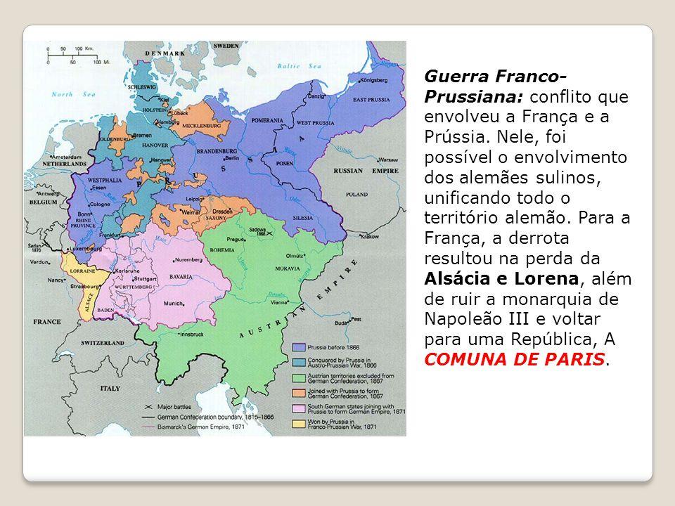 Guerra Franco- Prussiana: conflito que envolveu a França e a Prússia. Nele, foi possível o envolvimento dos alemães sulinos, unificando todo o territó