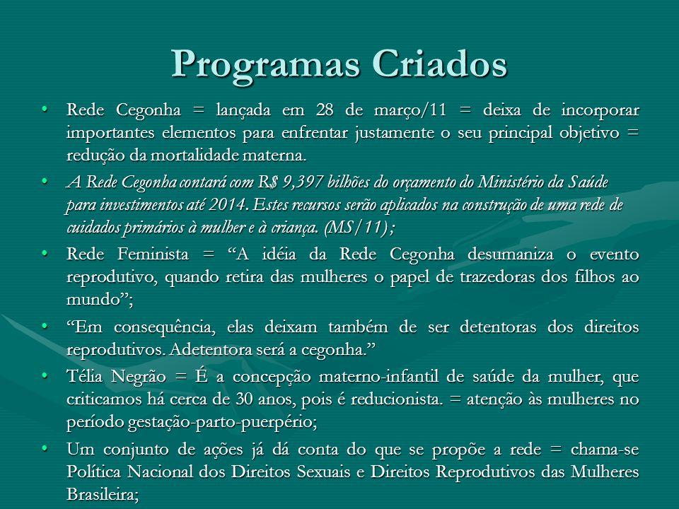 Programas Criados Rede Cegonha = lançada em 28 de março/11 = deixa de incorporar importantes elementos para enfrentar justamente o seu principal objet