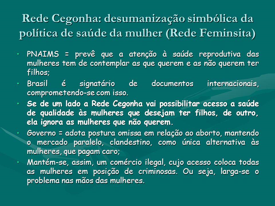 Rede Cegonha: desumanização simbólica da política de saúde da mulher (Rede Feminsita) PNAIMS = prevê que a atenção à saúde reprodutiva das mulheres te