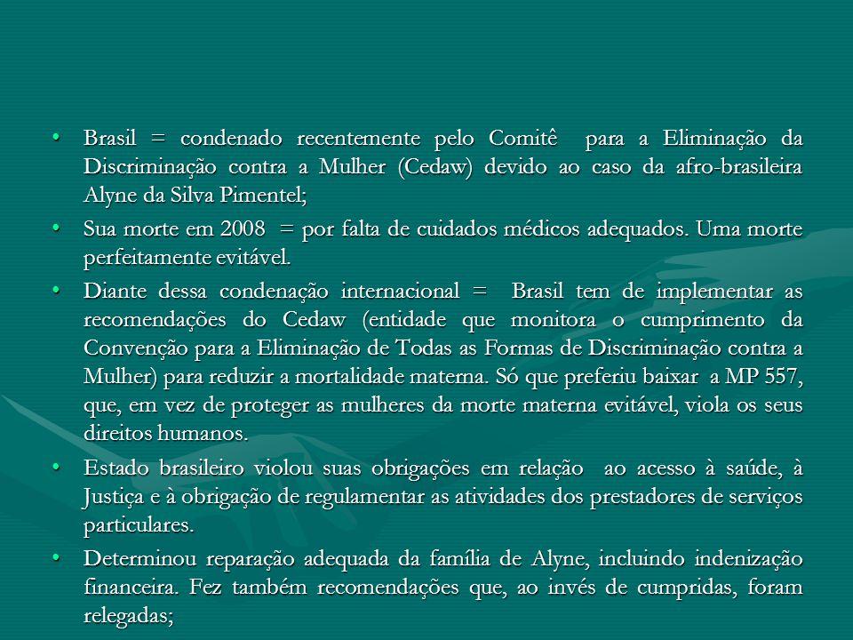 Brasil = condenado recentemente pelo Comitê para a Eliminação da Discriminação contra a Mulher (Cedaw) devido ao caso da afro-brasileira Alyne da Silv