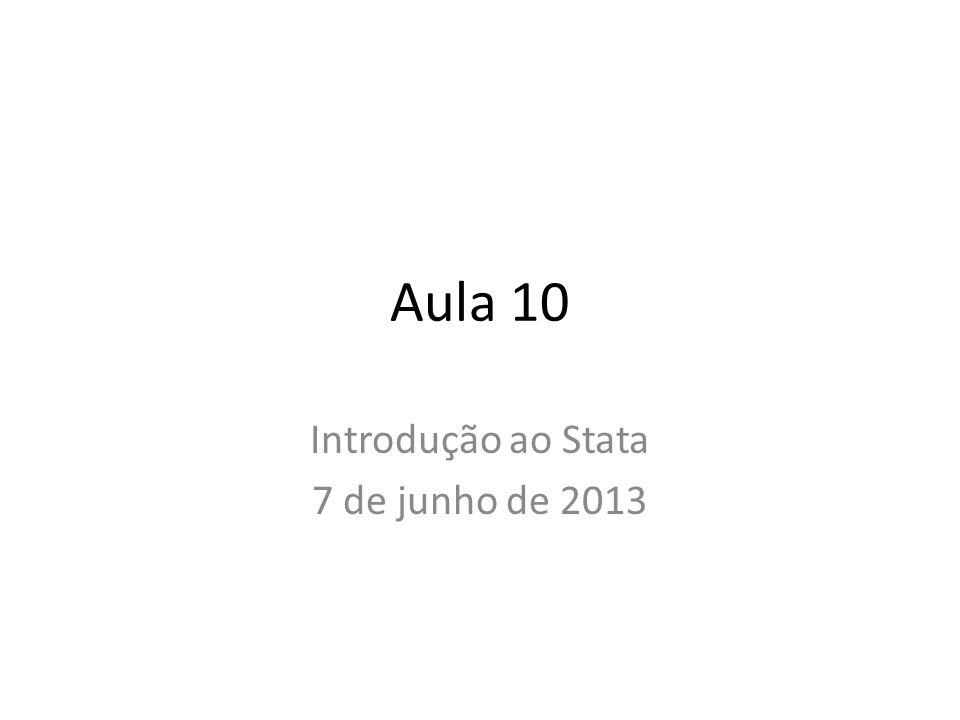 Aula 10 Introdução ao Stata 7 de junho de 2013