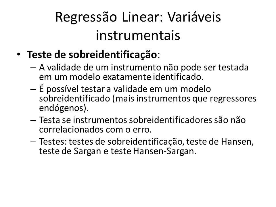 Regressão Linear: Variáveis instrumentais Teste de sobreidentificação: – A validade de um instrumento não pode ser testada em um modelo exatamente ide