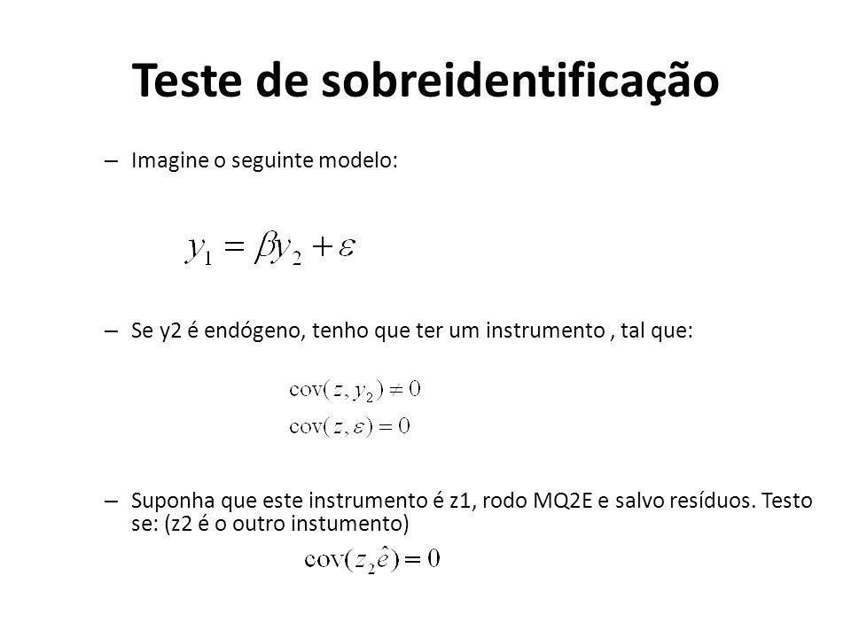 Teste de sobreidentificação – Imagine o seguinte modelo: – Se y2 é endógeno, tenho que ter um instrumento, tal que: – Suponha que este instrumento é z